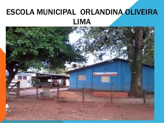 ESCOLA MUNICIPAL ORLANDINA OLIVEIRA LIMA