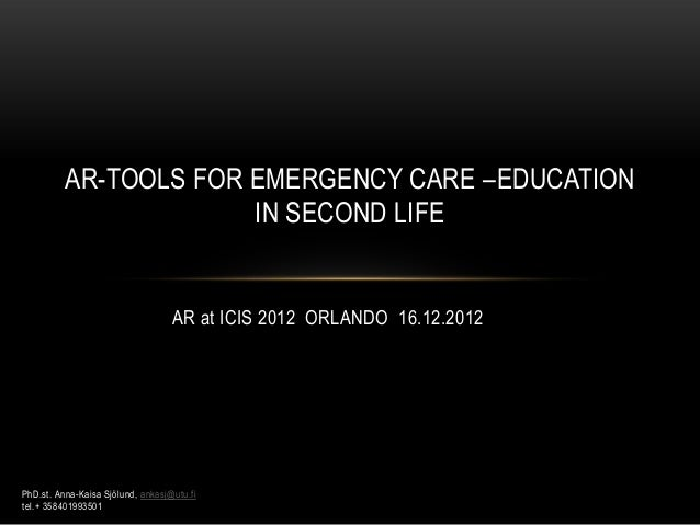 AR-TOOLS FOR EMERGENCY CARE –EDUCATION                       IN SECOND LIFE                                   AR at ICIS 2...