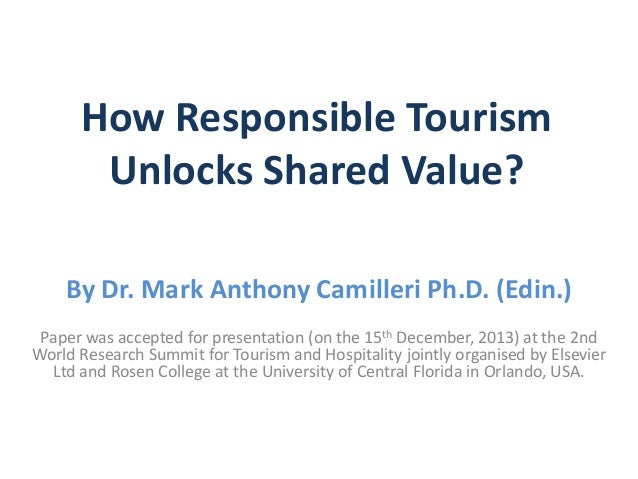 How Responsible Tourism Unlocks Shared Value? By Dr. Mark Anthony Camilleri Ph.D. (Edin.) Paper was accepted for presentat...