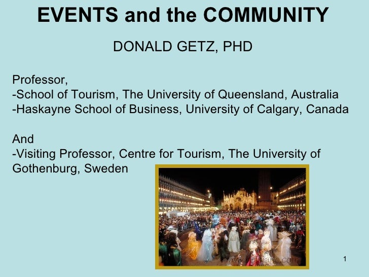 EVENTS and the COMMUNITY DONALD GETZ, PHD Professor,  -School of Tourism, The University of Queensland, Australia -Haskayn...