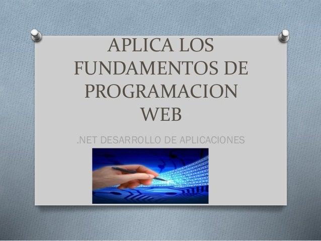 APLICA LOS FUNDAMENTOS DE PROGRAMACION WEB .NET DESARROLLO DE APLICACIONES