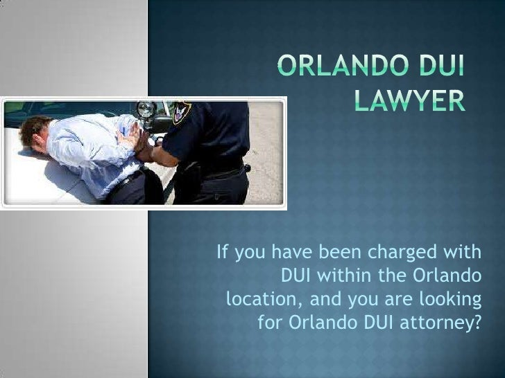 If you have been charged with         DUI within the Orlando  location, and you are looking      for Orlando DUI attorney?