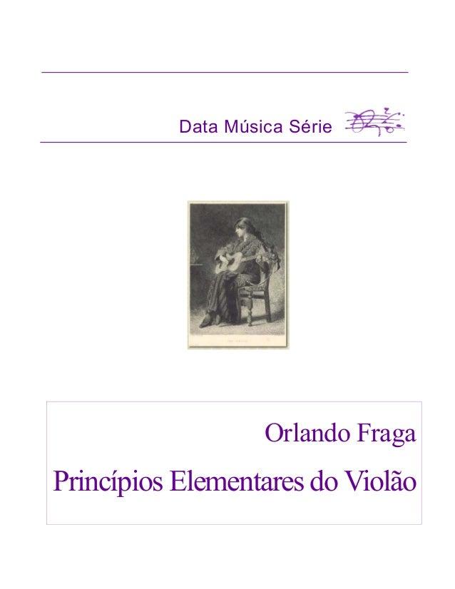 Data Música Série                    Orlando FragaPrincípios Elementares do Violão