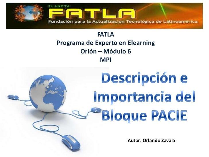 FATLAPrograma de Experto en Elearning       Orión – Módulo 6              MPI                       Autor: Orlando Zavala