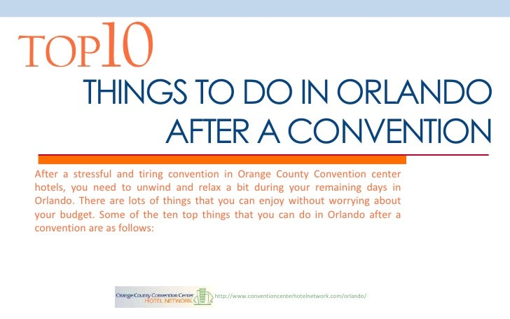 TOP10         THINGS TO DO IN ORLANDO              AFTER A CONVENTIONAfter a stressful and tiring convention in Orange Cou...