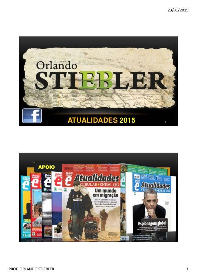 23/01/2015 PROF.ORLANDOSTIEBLER 1 1ATUALIDADES 2015 APOIO 2
