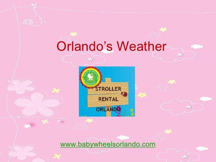Orlando's Weatherwww.babywheelsorlando.com