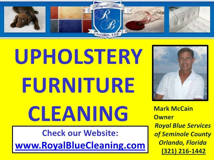 UPHOLSTERY <br />FURNITURECLEANING<br />Mark McCain <br />Owner<br />Royal Blue Services of Seminole CountyOrlando, Florid...