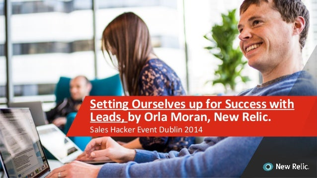 Sales Hacker Event Dublin 2014 Setting Ourselves up for Success with Leads, by Orla Moran, New Relic.