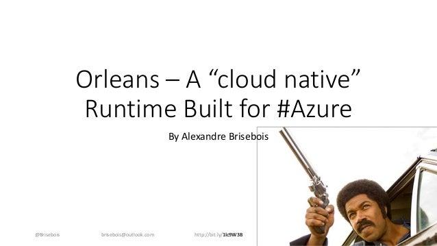 """Orleans – A """"cloud native"""" Runtime Built for #Azure By Alexandre Brisebois @Brisebois http://bit.ly/1lc9W3Bbrisebois@outlo..."""