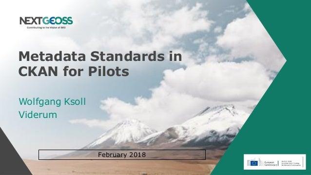 Metadata Standards in CKAN for Pilots Wolfgang Ksoll Viderum February 2018