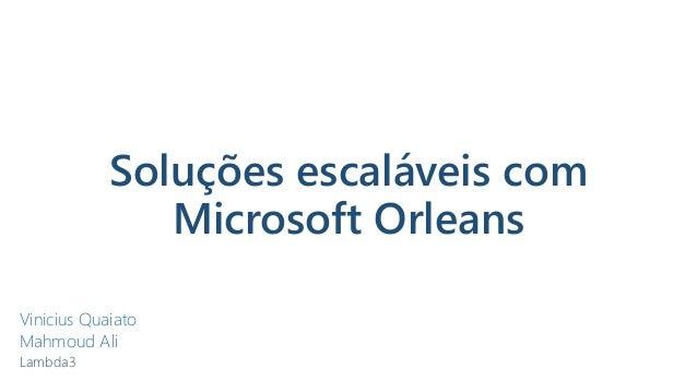 Soluções escaláveis com Microsoft Orleans Vinicius Quaiato Mahmoud Ali Lambda3