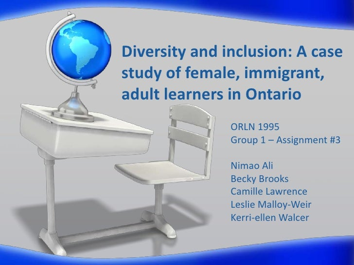 Diversity and inclusion: A casestudy of female, immigrant,adult learners in Ontario               ORLN 1995               ...