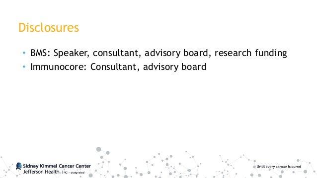 Disclosures • BMS: Speaker, consultant, advisory board, research funding • Immunocore: Consultant, advisory board