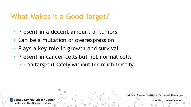 What Makes it a Good Target? • Present in a decent amount of tumors • Can be a mutation or overexpression • Plays a key ro...
