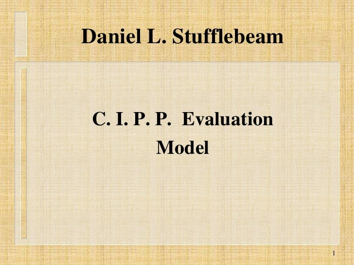 Daniel L. Stufflebeam C. I. P. P. Evaluation          Model                          1