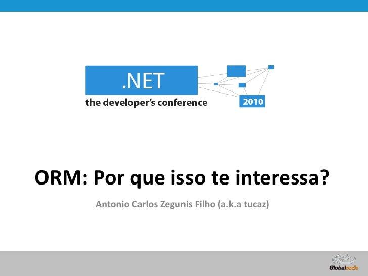 ORM: Por que isso te interessa?<br />Antonio Carlos Zegunis Filho (a.k.a tucaz)<br />