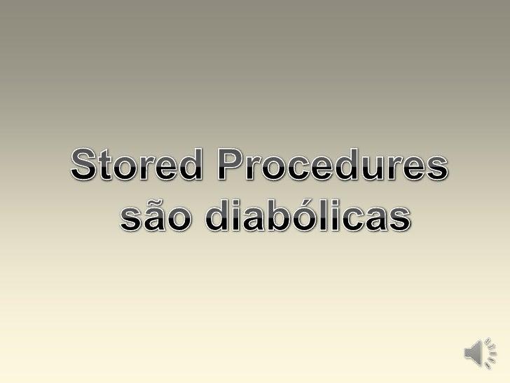 Stored Procedures <br />sãodiabólicas<br />