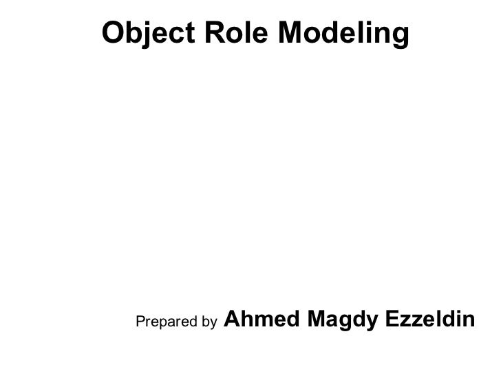 Object Role Modeling Prepared by   Ahmed Magdy Ezzeldin