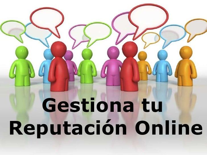 Gestiona tu<br /> Reputación Online<br />