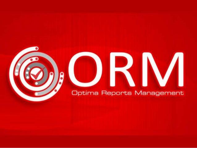 Optima Reports Management ORM Es la herramienta ideal para la visualización de información que permite la generación de co...