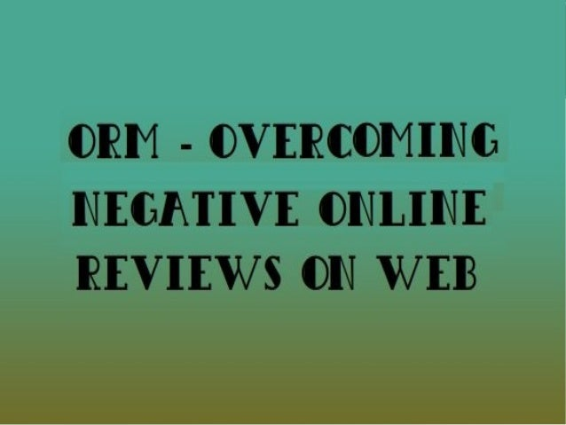 ORM - Overcoming Negative Online Reviews on Web