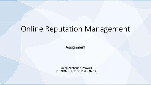 Online Reputation Management Assignment Pratap Zachariah Poovelil IIDE SDM JHC DEC18 & JAN 19