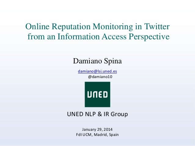 Online Reputation Monitoring in Twitter from an Information Access Perspective Damiano Spina damiano@lsi.uned.es @damiano1...