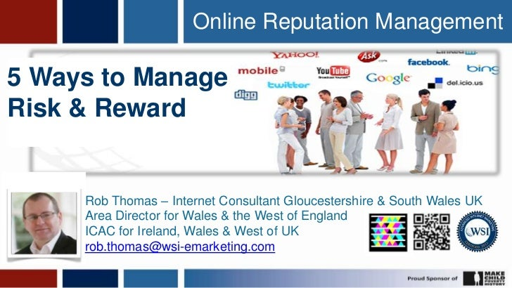 Online Reputation Management5 Ways to ManageRisk & Reward     Rob Thomas – Internet Consultant Gloucestershire & South Wal...