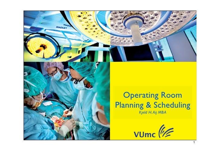 Operating RoomPlanning & Scheduling      Kjeld H. Aij MBA                         1