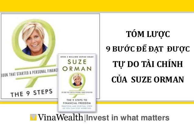 TÓM LƯỢC  9 BƯỚC ĐỂ ĐẠT ĐƯỢC  TỰ DO TÀI CHÍNH  CỦA SUZE ORMAN  |Invest in what matters