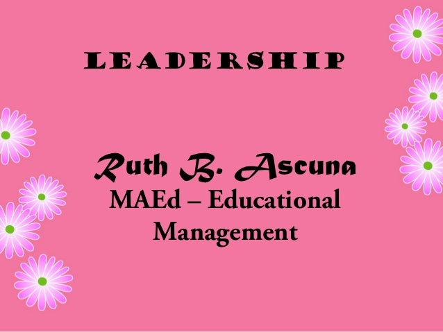 LeadershipRuth B. Ascuna MAEd – Educational   Management