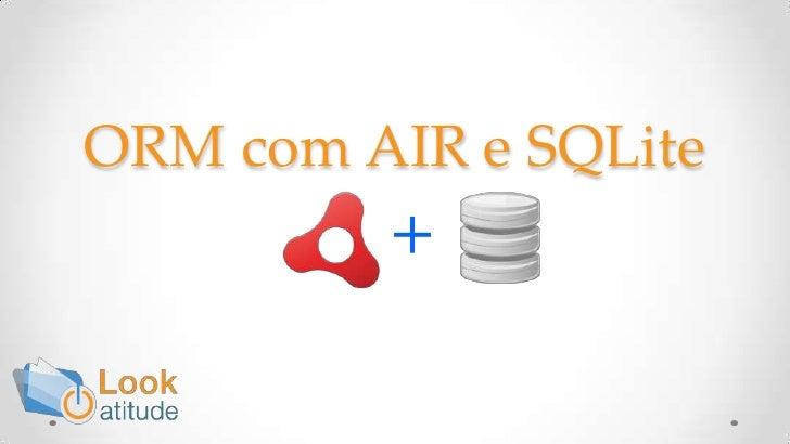 ORM com AIR e SQLite<br />+<br />