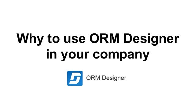 Why to use ORM Designer in your company