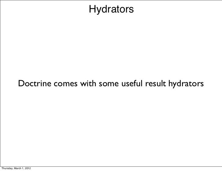 Hydrators            Doctrine comes with some useful result hydratorsThursday, March 1, 2012