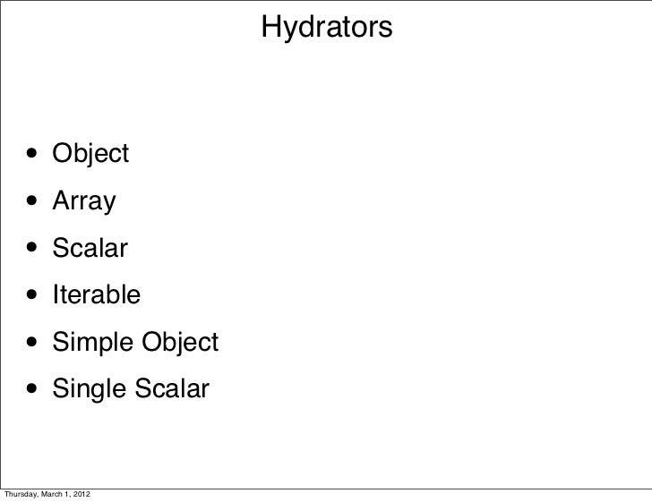Hydrators     • Object     • Array     • Scalar     • Iterable     • Simple Object     • Single ScalarThursday, March 1, 2...