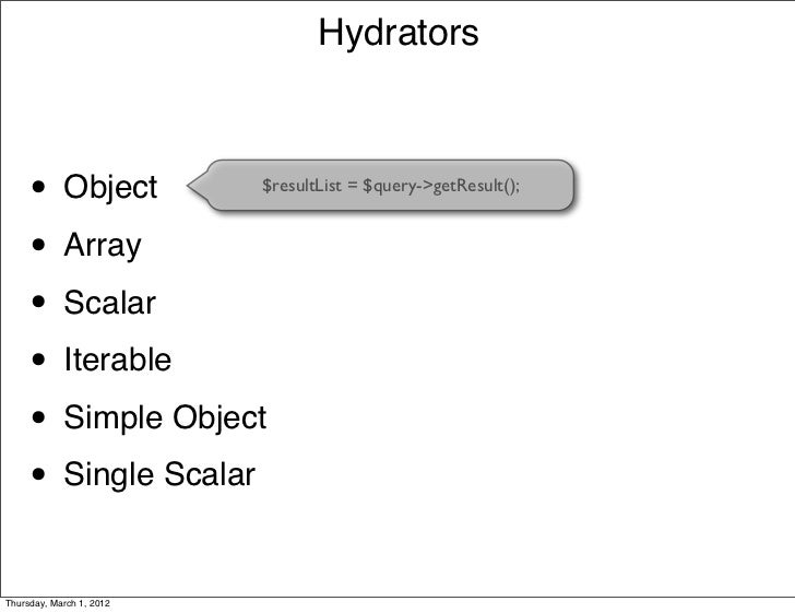 Hydrators     •      Object        $resultList = $query->getResult();     • Array     • Scalar     • Iterable     • Simple...