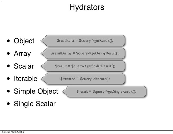 Hydrators     •      Object           $resultList = $query->getResult();     • Array              $resultArray = $query->g...