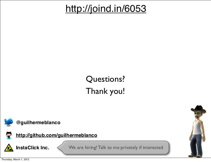 http://joind.in/6053                                        Questions?                                        Thank you!  ...