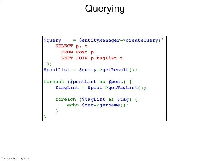 Querying                          $query=$entityManager->createQuery(                          SELECTp,t      ...