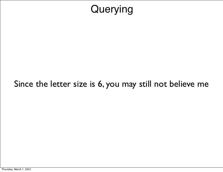 Querying         Since the letter size is 6, you may still not believe meThursday, March 1, 2012