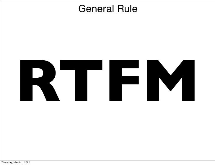 General Rule           RTFMThursday, March 1, 2012