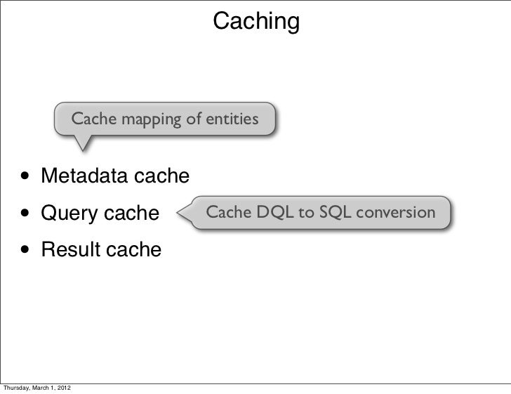 Caching                      Cache mapping of entities     • Metadata cache     • Query cache                     Cache DQ...