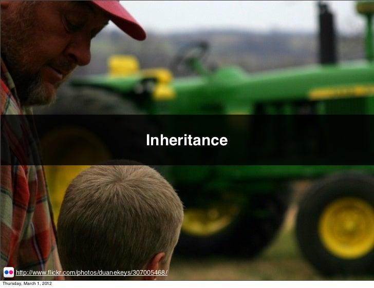 Inheritance      http://www.flickr.com/photos/duanekeys/307005468/Thursday, March 1, 2012