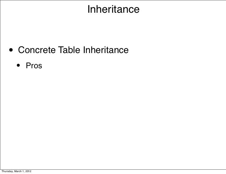 Inheritance     • Concrete Table Inheritance           •      ProsThursday, March 1, 2012