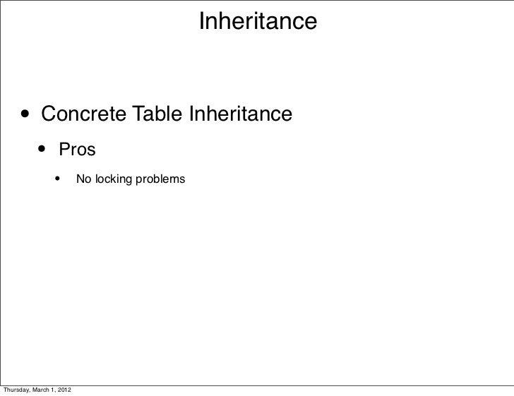 Inheritance     • Concrete Table Inheritance           •      Pros                 •        No locking problemsThursday, M...