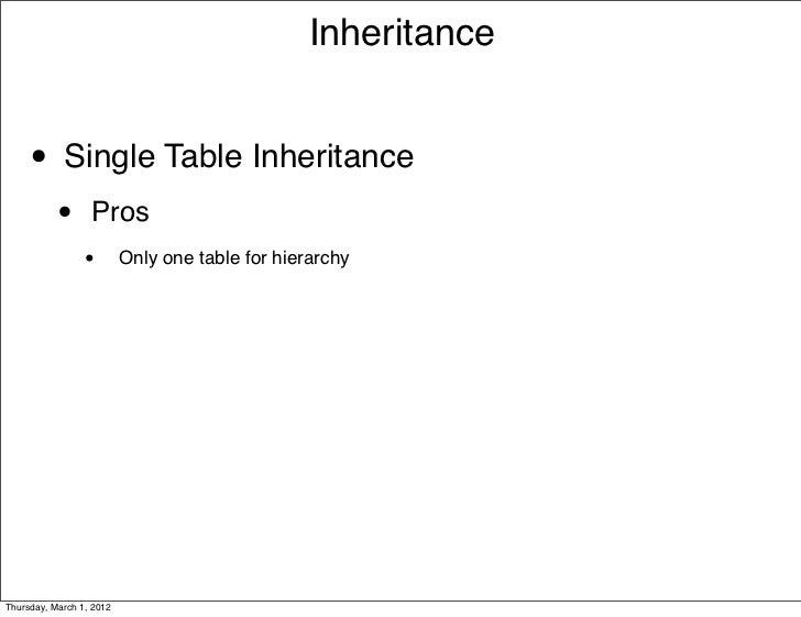 Inheritance     • Single Table Inheritance           •      Pros                 •        Only one table for hierarchyThur...