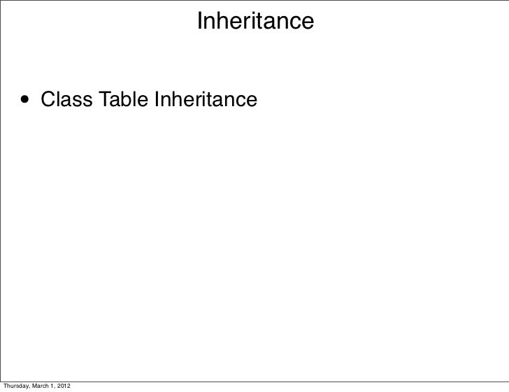 Inheritance     • Class Table InheritanceThursday, March 1, 2012