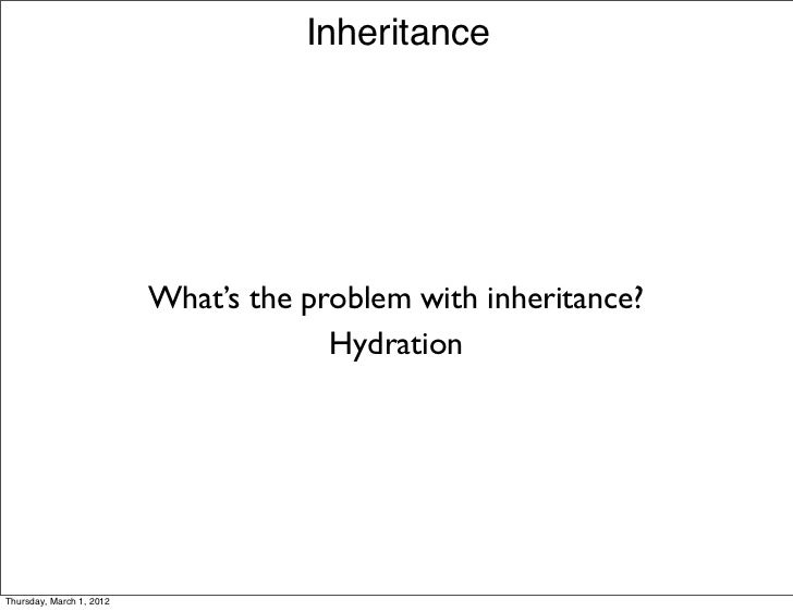Inheritance                          What's the problem with inheritance?                                       HydrationT...