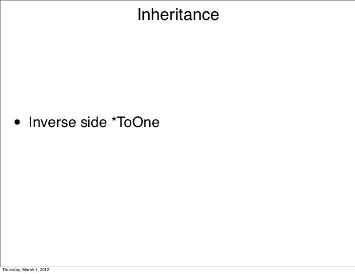Inheritance     • Inverse side *ToOneThursday, March 1, 2012
